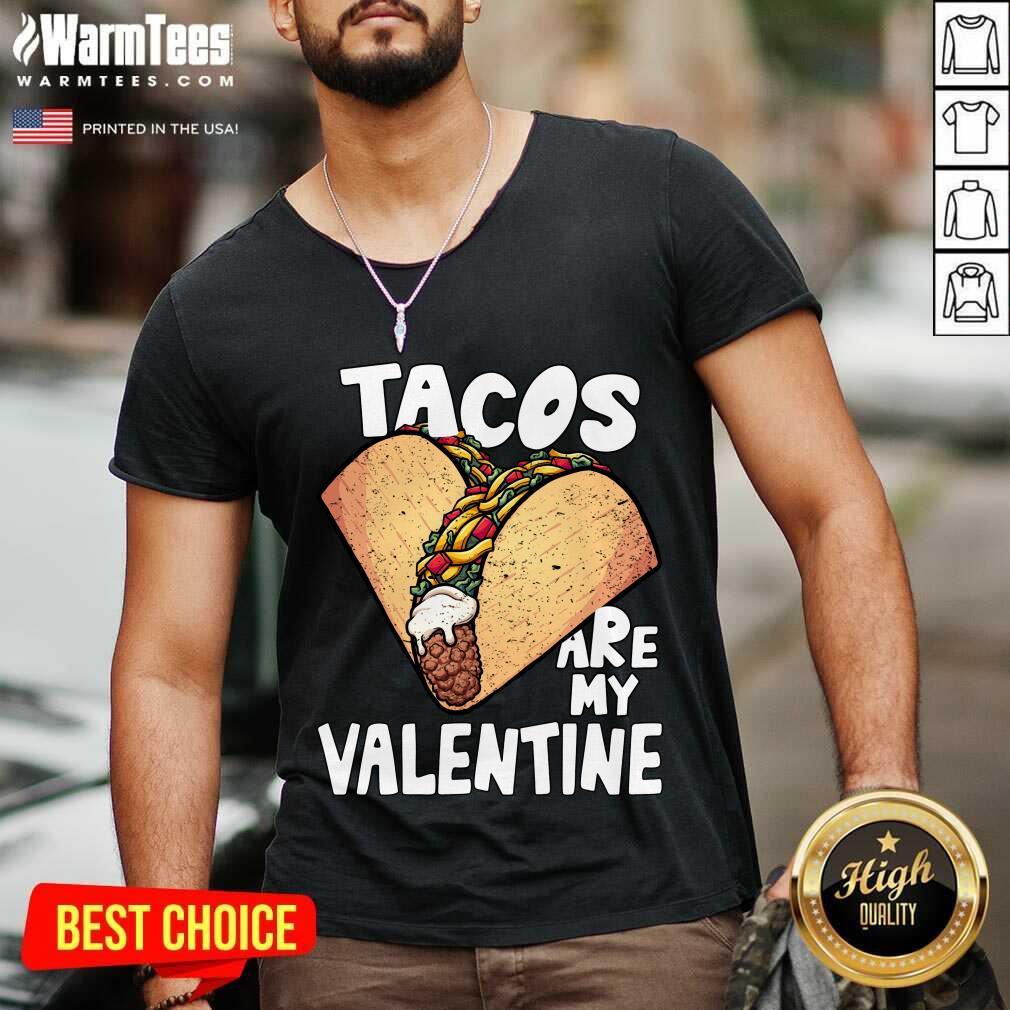 Tacos Are My Valentine Taco Lover Heart Valentine'S Day 2021 V-neck
