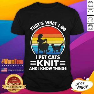 That's What I Do I Pet Cats Knit And I Know Things Vintage Shirt