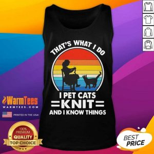 That's What I Do I Pet Cats Knit And I Know Things Vintage Tank Top