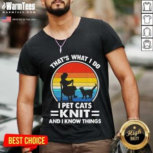 That's What I Do I Pet Cats Knit And I Know Things Vintage V-neck