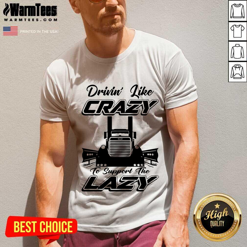 Truck Drivin' Like Crazy To Support The Lazy V-neck