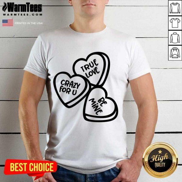 True Love, Crazy For You, Be Mine Shirt