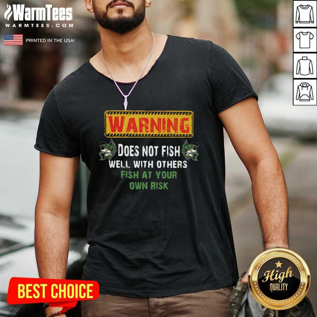 Warning Does Not Fish Well With Other Fish At Your Own Risk V-neck  - Design By Warmtees.com