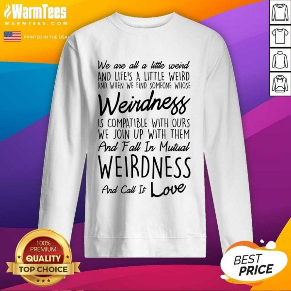 We Are All A Little Weird SweatShirt