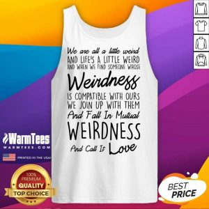 We Are All A Little Weird Tank Top