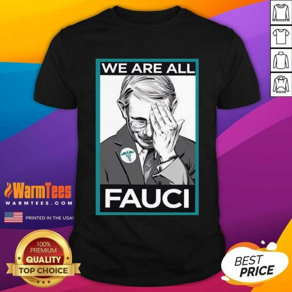 We Are All Fauci Shirt - Design By Warmtees.com