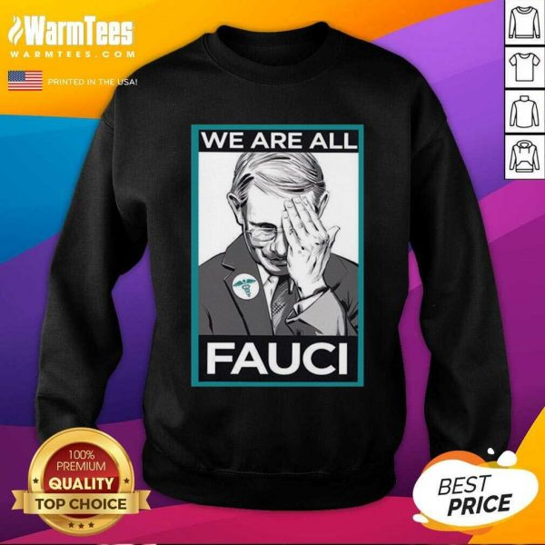 We Are All Fauci SweatShirt - Design By Warmtees.com