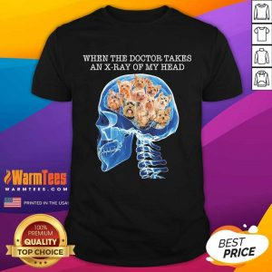 When The Doctor Takes An X-Ray Of My Head Shirt - Design By Warmtees.com