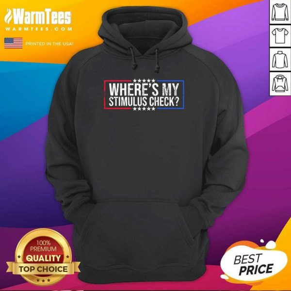 Where's My Stimulus Check Stars Political Quote Hoodie - Design By Warmtees.com
