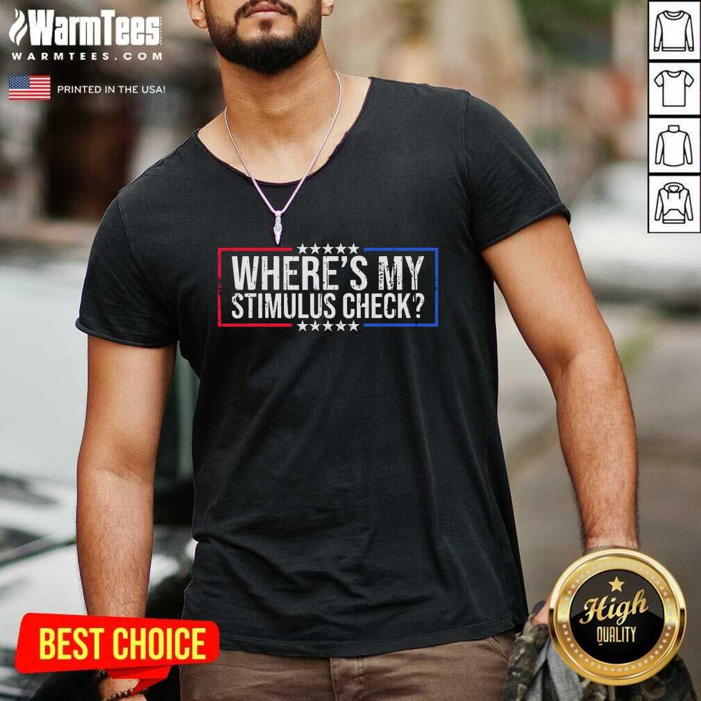 Where's My Stimulus Check Stars Political Quote V-neck  - Design By Warmtees.com