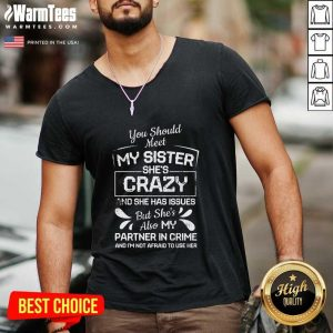 You Should Most My Sister She's Crazy Partner In Crime Not Afraid To Use Her V-neck - Design By Warmtees.com