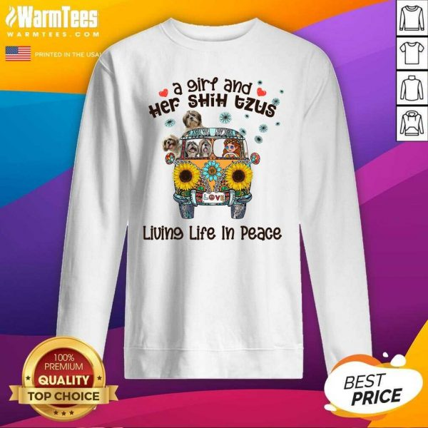 A Girl And Her Shih Tzus Living Life In Peace Love SweatShirt - Design By Warmtees.com