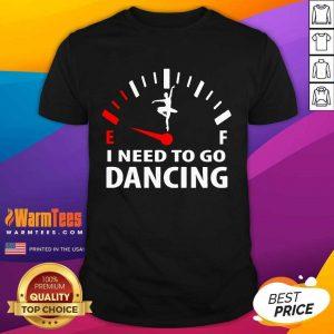 Ballet Ef I Need To Go Dancing Shirt
