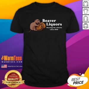 Beaver Liquors Wetting The Whistle Since 1926 Shirt