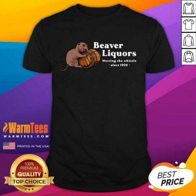 Beaver Liquors Wetting The Whistle Since 1926 Shirt