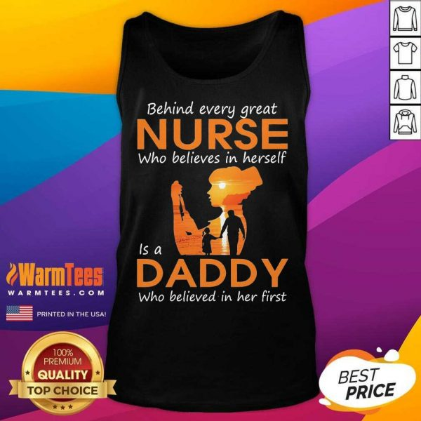 Behind Every Great Nurse Who Believes In Herself Is A Daddy Who Believed In Her First Tank Top