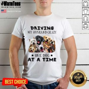 Driving My Husband Crazy One Dog At A Time Shirt - Design By Warmtees.com