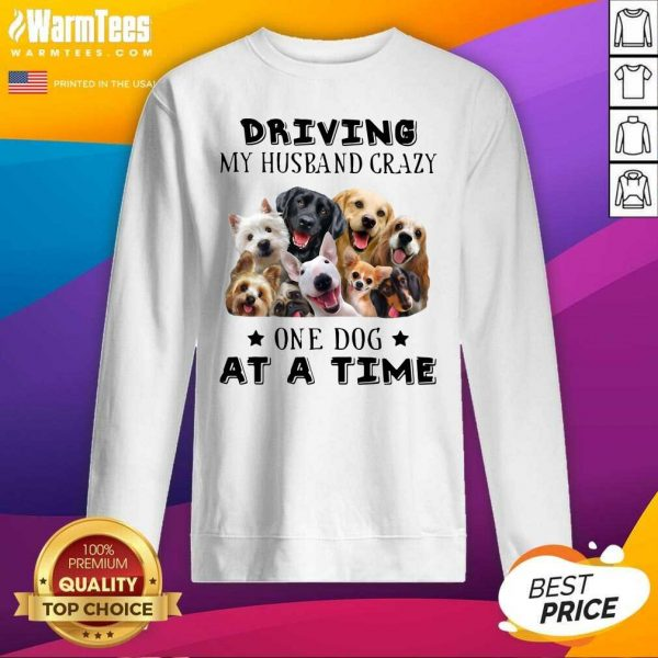 Driving My Husband Crazy One Dog At A Time SweatShirt - Design By Warmtees.com