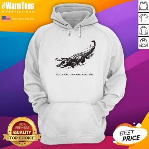 Fuck Around And Find Out Crocodile Hoodie - Design By Warmtees.com