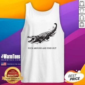 Fuck Around And Find Out Crocodile Tank Top - Design By Warmtees.com