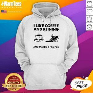 I Like Coffee And Reining And Maybe 3 People Hoodie
