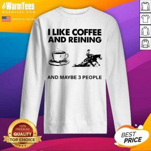 I Like Coffee And Reining And Maybe 3 People SweatShirt