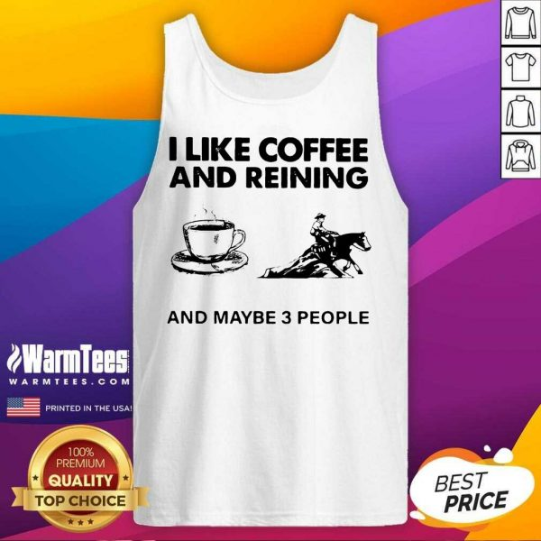 I Like Coffee And Reining And Maybe 3 People Tank Top