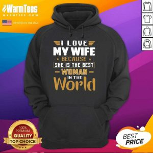 I Love My Wife Because She Is The Best Woman In The World Hoodie