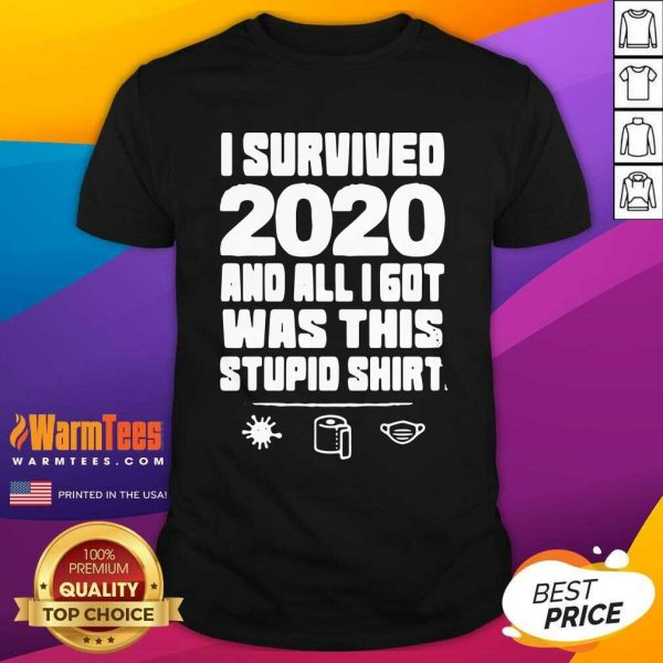 I Survived 2020 And All I Got Was This Stupid Shirt - Design By Warmtees.com