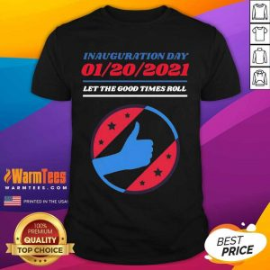 Inauguration Day 01 20 2021 Let The Good Times Roll Shirt