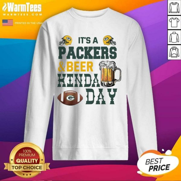 Its A Packers And Beer Kinda Day SweatShirt