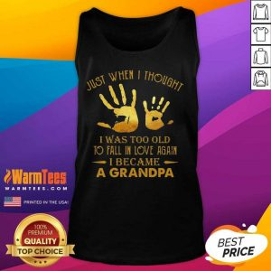 Just When I Thought I Was Too Old To Fall In Love Again I Became A Grandpa Tank Top