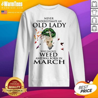 Never Underestimate An Old Lady Who Smokes Weed And Was Born In March Cannabis SweatShirt