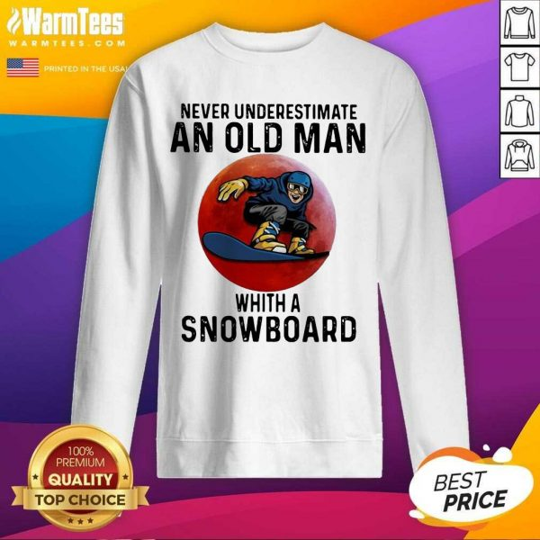 Never Underestimate An Old Man With A Snowboard The Moon SweatShirt