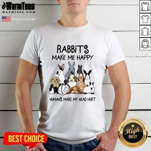 Rabbits Make Me Happy Humans Make My Head Hurt Shirt - Design By Warmtees.com