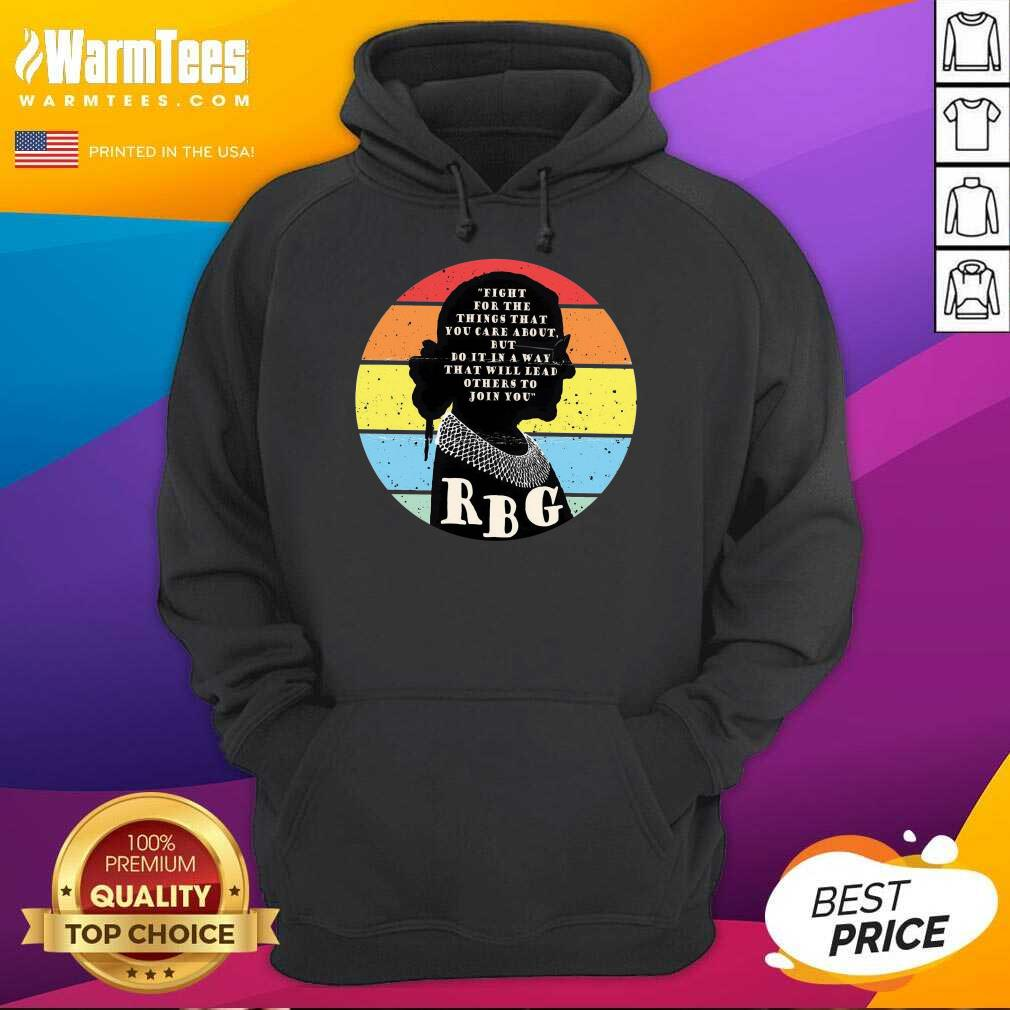 Rbg Ruth Bader Ginsburg Fight For The Thing That You Care About But Do It In A Way Vintage Hoodie