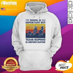 School Is Important But Team Roping Is Importanter Vintage Hoodie