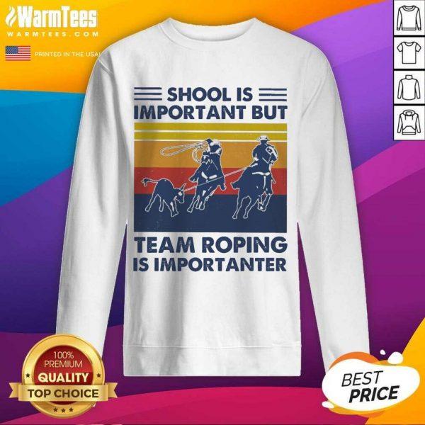 School Is Important But Team Roping Is Importanter Vintage SweatShirt