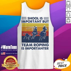School Is Important But Team Roping Is Importanter Vintage Tank Top