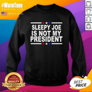 Sleepy Joe Is Not My President SweatShirt