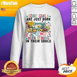 Pretty Some Girls Are Just Born With Sewing In Their Souls SweatShirt - Design By Warmtees.com