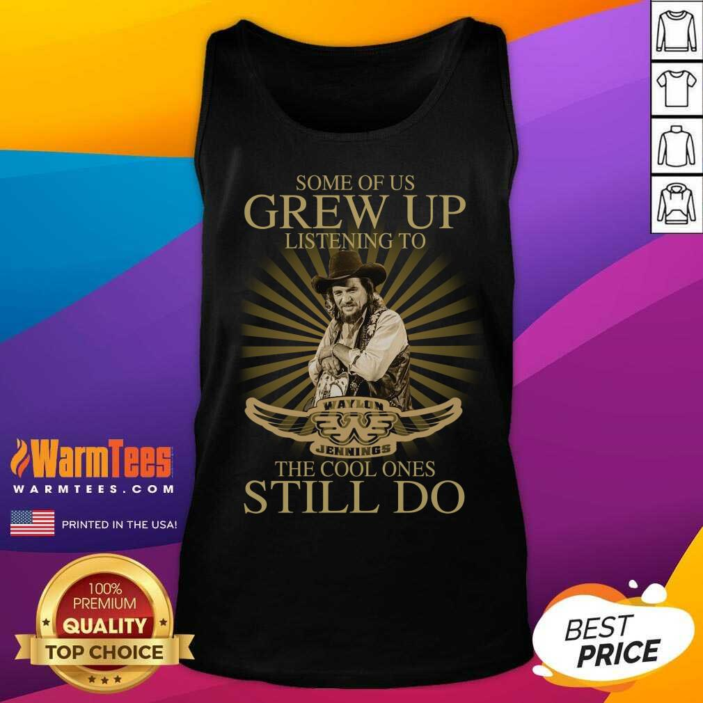 Some Of Us Grew Up Listening To Waylon Jennings The Cool Ones Still Do Tank Top