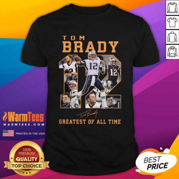 12 Tom Brady Greatest Of All Time Signature Shirt - Design By Warmtees.com