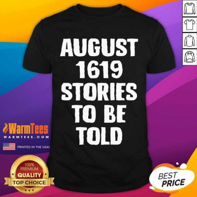 August 1619 Stories To Be Told Classic Shirt