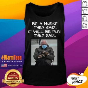 Bernie Sanders Mittens Be A Nurse They Said It Will Be Fun They Said 2021 Tank Top