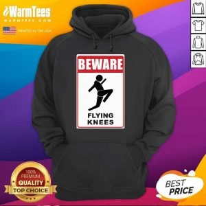 Beware Knockout Knees Are Flying Hoodie