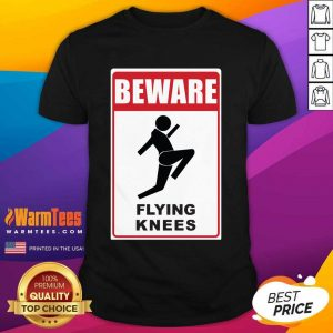 Beware Knockout Knees Are Flying Shirt