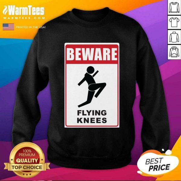 Beware Knockout Knees Are Flying SweatShirt
