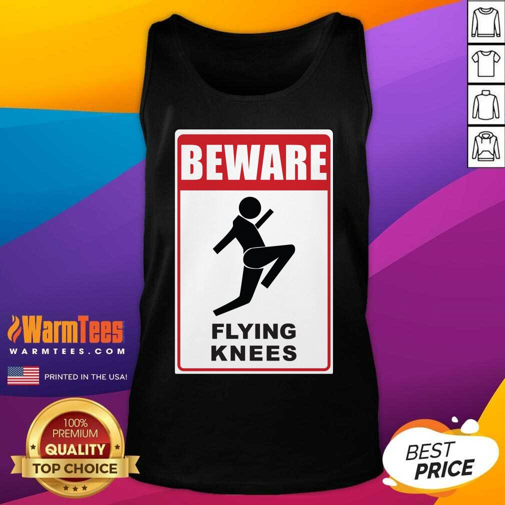 Beware Knockout Knees Are Flying Tank Top