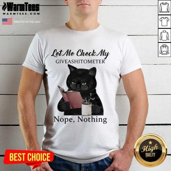 Black Cat Let Me Check My Giveashitometer Nope Nothing Shirt